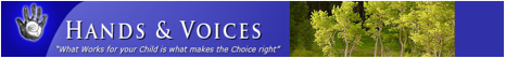 Logo: Hands and Voices.   �What works for your Child is what makes the choice right.